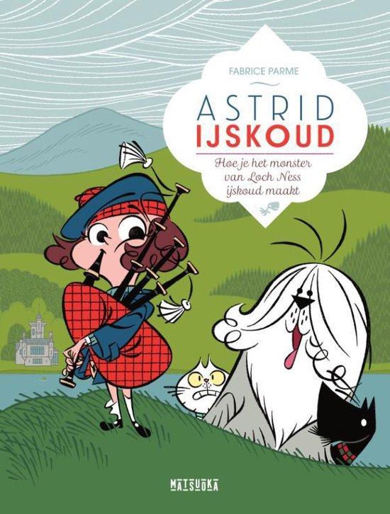 Astrid IJskoud - Hoe je het monster van Loch Ness ijskoud maakt - Fabrice Parme |