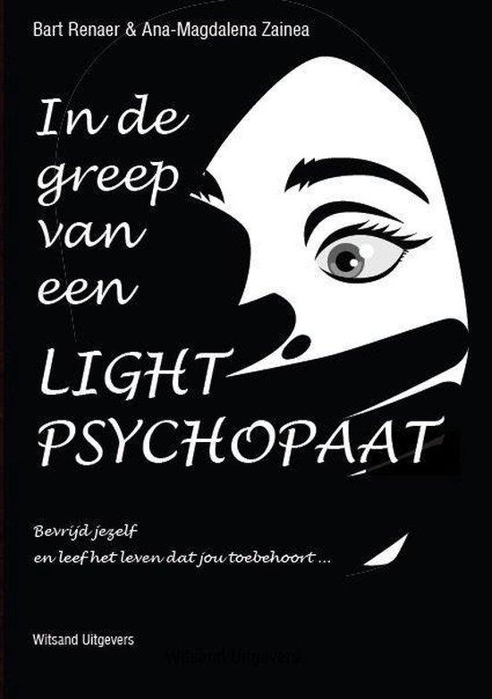 In de greep van een light-psychopaat - Bevrijd jezelf en leef het leven dat jou toebehoort