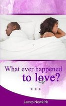 What Ever Happened to Love?