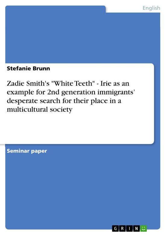 Zadie Smith's 'White Teeth' - Irie as an example for 2nd generation immigrants' desperate search for their place in a multicultural society