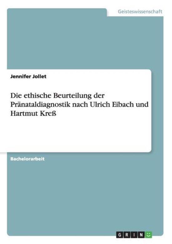 Die ethische Beurteilung der Pranataldiagnostik nach Ulrich Eibach und Hartmut Kress