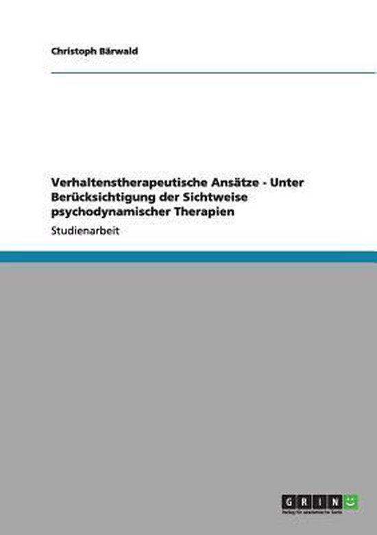 Verhaltenstherapeutische Ansatze - Unter Berucksichtigung der Sichtweise psychodynamischer Therapien