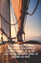 Nous naviguons dans diff rentes directions travers l'oc an de la vie. La raison est notre carte, la passion du vent.