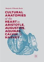 Cultural Anatomies of the Heart in Aristotle, Augustine, Aquinas, Calvin, and Harvey