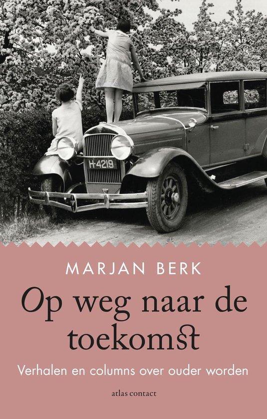 Op weg naar de toekomst - Marjan Berk  