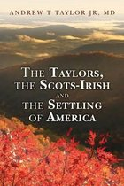 The Taylors, the Scots-Irish and the Settling of America