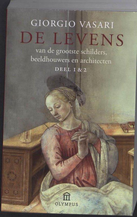 De Levens Van De Grootste Schilders, Beeldhouwers En Architecten - Giorgio Vasari |