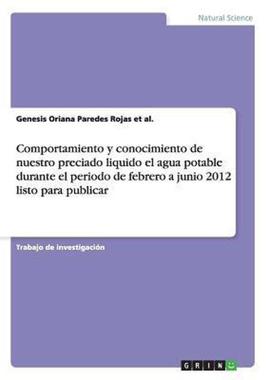 Comportamiento y conocimiento de nuestro preciado liquido el agua potable durante el periodo de febrero a junio 2012 listo para publicar
