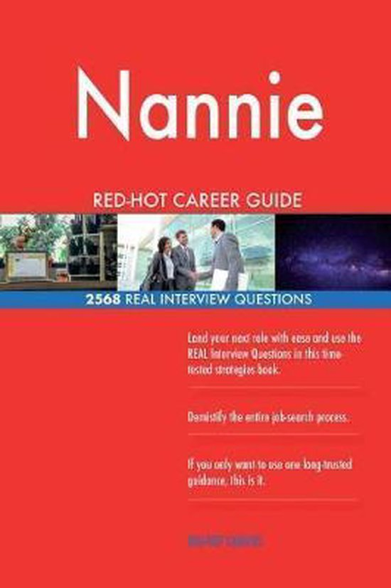 Nannie Red-Hot Career Guide; 2568 Real Interview Questions