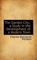The Garden City; A Study in the Development of a Modern Town