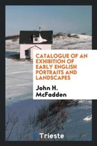 Catalogue of an Exhibition of Early English Portraits and Landscapes