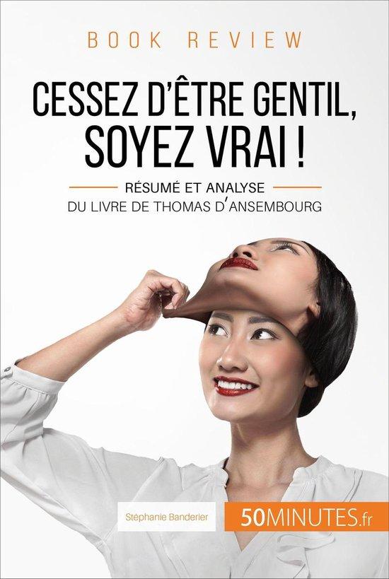 Boek cover Cessez dêtre gentil, soyez vrai ! de Thomas dAnsembourg (Book Review) van Stéphanie Banderier (Onbekend)