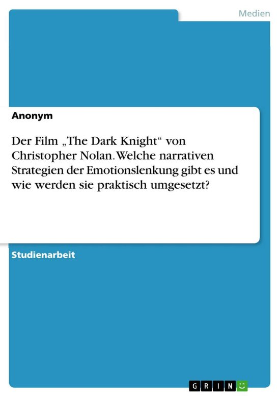 Der Film 'The Dark Knight' von Christopher Nolan. Welche narrativen Strategien der Emotionslenkung gibt es und wie werden sie praktisch umgesetzt?