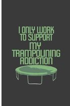 I only Work To Support My Trampolining Addiction