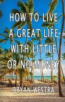 How to Live a Great Life with Little or No Money