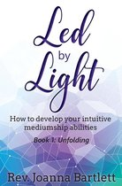 Led by Light: How to Develop Your Intuitive Mediumship Abilities