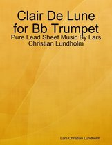 Clair De Lune for Bb Trumpet - Pure Lead Sheet Music By Lars Christian Lundholm