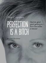 Perfection is a bitch
