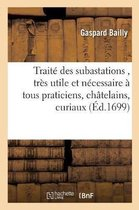 Traite des subastations, tres utile et necessaire a tous praticiens, chatelains, curiaux, syndics,