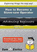 How to Become a Stave-saw Operator