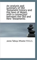 An Analysis and Summary of Old Testament History and the Laws of Moses, with a Connection Between Th