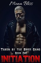 Taken by the Biker Gang Book 1: Initiation - Hardcore Menage Romance
