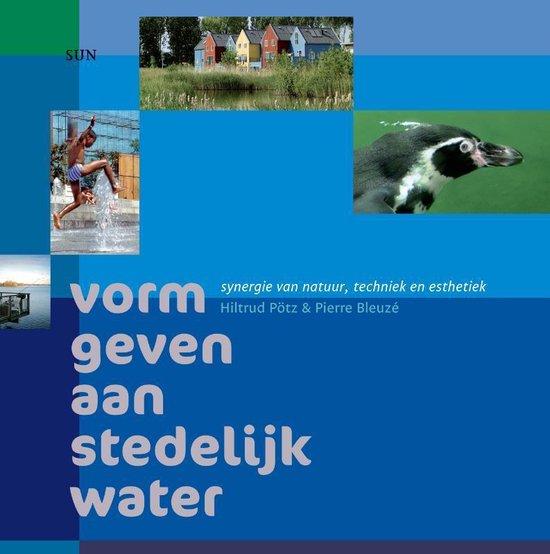 Vorm geven aan stedelijk water - Hiltrud Pötz |