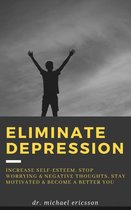 Omslag Eliminate Depression: Increase Self-Esteem, Stop Worrying & Negative Thoughts, Stay Motivated & Become a Better You