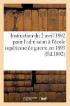 Instruction du 2 avril 1892 pour l'admission a l'ecole superieure de guerre en 1893