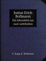 Justus Erich Bollmann Ein Lebensbild Aus Zwei Welttheilen
