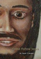 Boek cover Come Follow Jesus van Dr Scott T Arnold