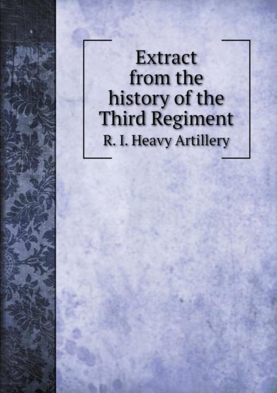 Extract from the History of the Third Regiment R. I. Heavy Artillery