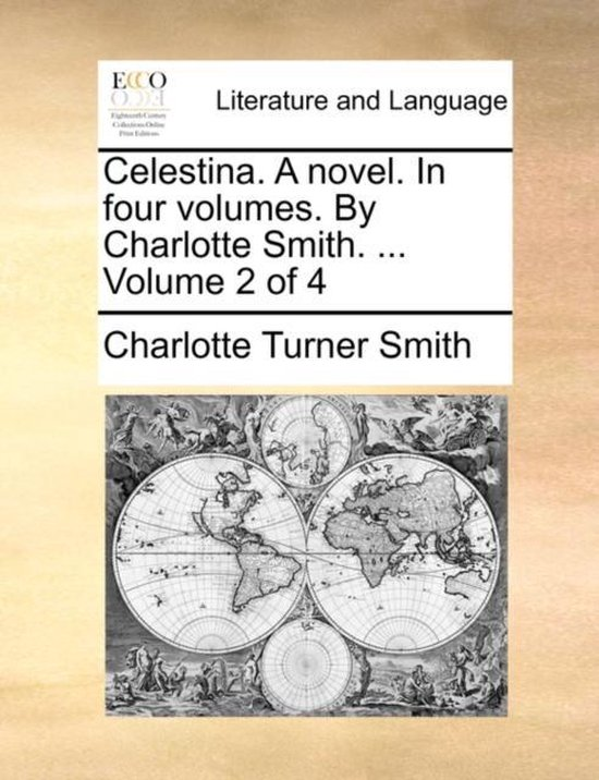 Celestina. a Novel. in Four Volumes. by Charlotte Smith. ... Volume 2 of 4