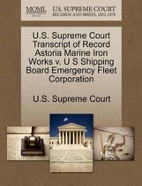 U.S. Supreme Court Transcript of Record Astoria Marine Iron Works V. U S Shipping Board Emergency Fleet Corporation