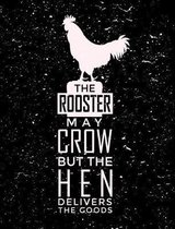 The Rooster May Crow But The Hen Delivers The Goods