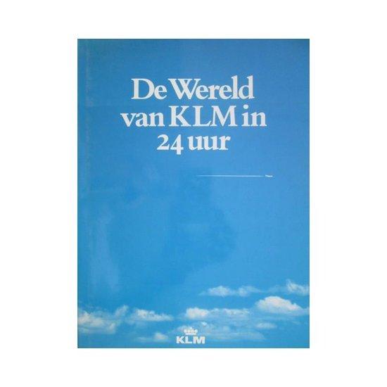 WERELD VAN KLM IN 24 UUR - R. Wunderink |
