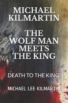 Michael Kilmartin the Wolf Man Meets the King