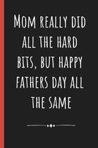 Mom really did all the hard bits, but happy Fathers day all the same