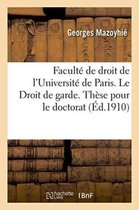 Faculte de droit de l'Universite de Paris. Le Droit de garde. These pour le doctorat