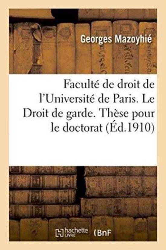 Faculte de droit de l'Universite de Paris. Le Droit de garde. These pour le doctorat