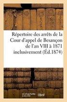 Repertoire Des Arrets de la Cour d'Appel de Besancon de l'An VIII A 1871 Inclusivement