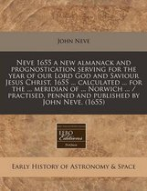 Neve 1655 a New Almanack and Prognostication Serving for the Year of Our Lord God and Saviour Jesus Christ, 1655 ... Calculated ... for the ... Meridian of ... Norwich ... / Practised, Penned and Published by John Neve. (1655)