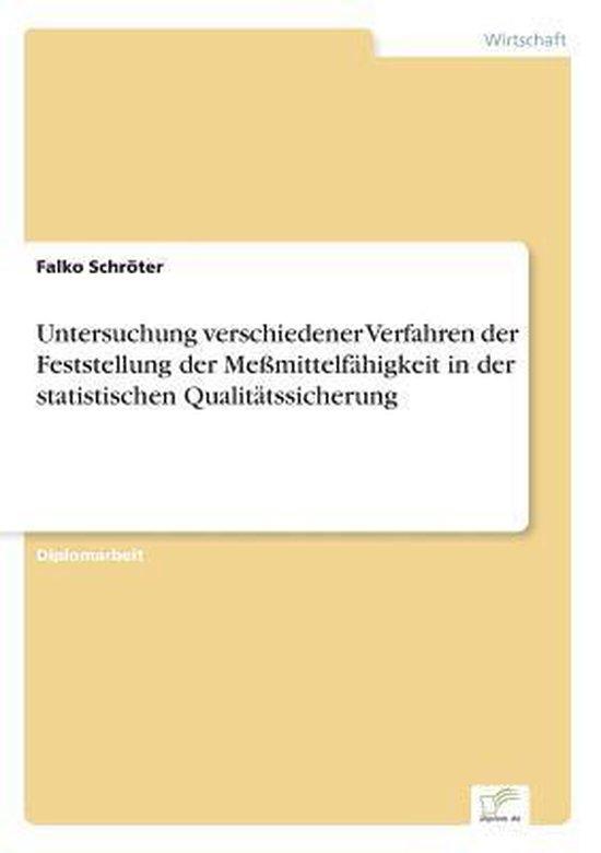 Untersuchung verschiedener Verfahren der Feststellung der Messmittelfahigkeit in der statistischen Qualitatssicherung