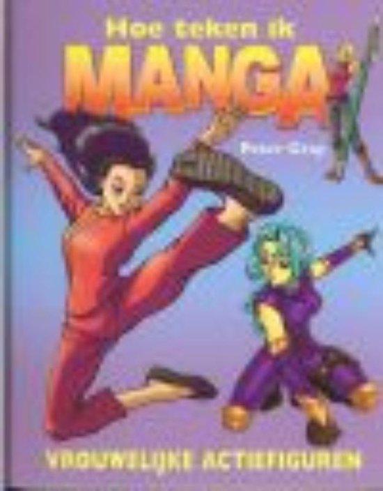Hoe teken ik manga - Vrouwelijke actiefiguren - Peter Gray |