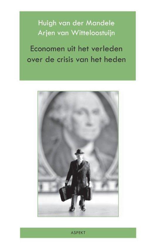 Economen uit het verleden over de crisis van het heden - Arjen van Witteloostuijn |