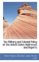 The Military and Colonial Policy of the United States Addresses and Reports