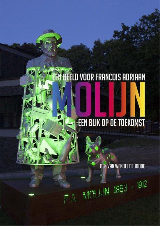 Een beeld voor Francois Adriaan Molijn - Ben van Wendel de Joode |