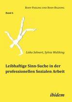 Leibhaftige Sinn-Suche in der professionellen Sozialen Arbeit