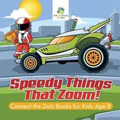 Speedy Things That Zoom! Connect the Dots Books for Kids Age 8