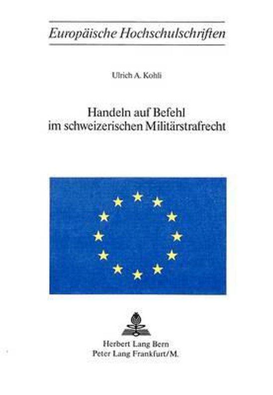Handeln Auf Befehl Im Schweizerischen Militaerstrafrecht